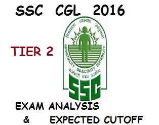 SSC CGL 2016 Tier 2 expected cut off and Exam analysis