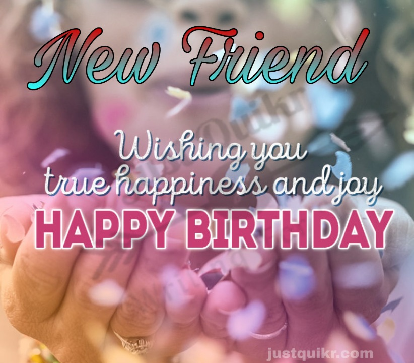 Creative Happy Birthday Wishes Thoughts Quotes Lines Messages in English for New Friend