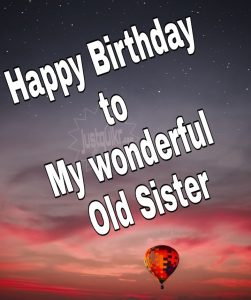 Happy Birthday Special Unique Wishes and Messages for old Sister